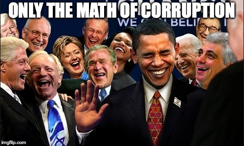 Politicians Laughing | ONLY THE MATH OF CORRUPTION | image tagged in politicians laughing | made w/ Imgflip meme maker