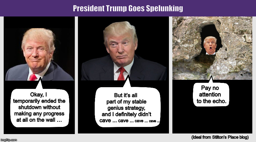 President Trump Goes Spelunking | image tagged in donald trump,trump,government shutdown,stable genius,funny,memes | made w/ Imgflip meme maker