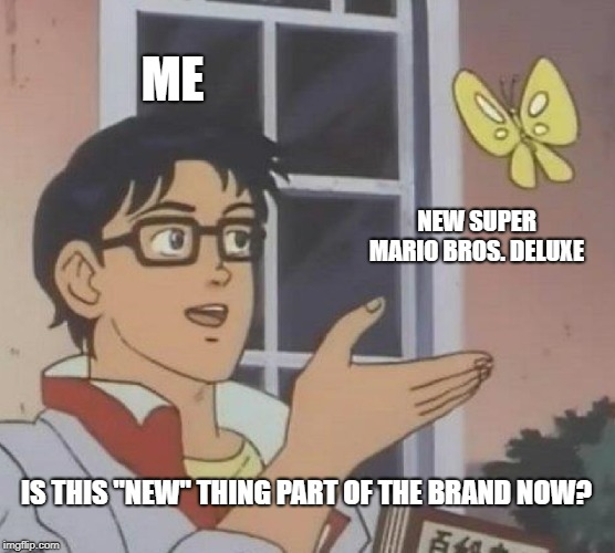"Is This A Pigeon Meme | ME NEW SUPER MARIO BROS. DELUXE IS THIS ""NEW"" THING PART OF THE BRAND NOW? 