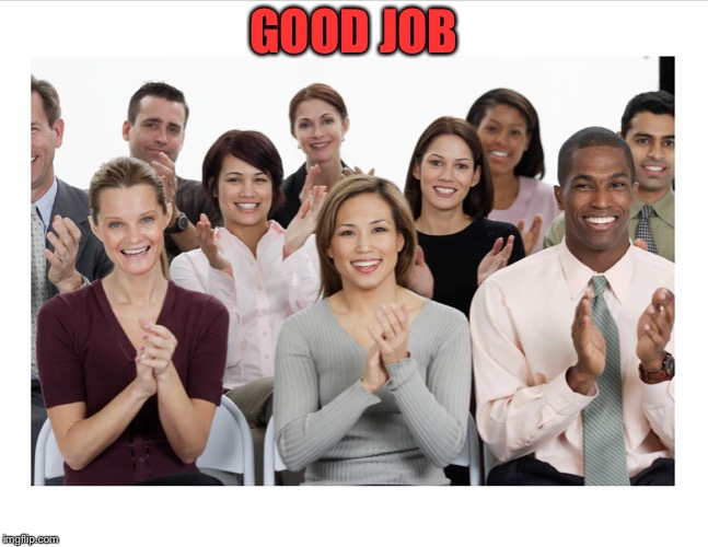 People Clapping | GOOD JOB | image tagged in people clapping | made w/ Imgflip meme maker