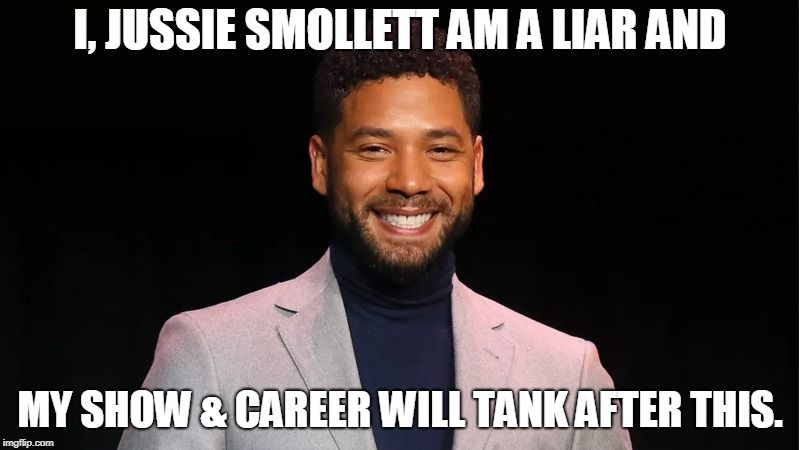 Lying Democrat Lefties will be held accountable one way or another. | I, JUSSIE SMOLLETT AM A LIAR AND MY SHOW & CAREER WILL TANK AFTER THIS. | image tagged in jussie smollett | made w/ Imgflip meme maker