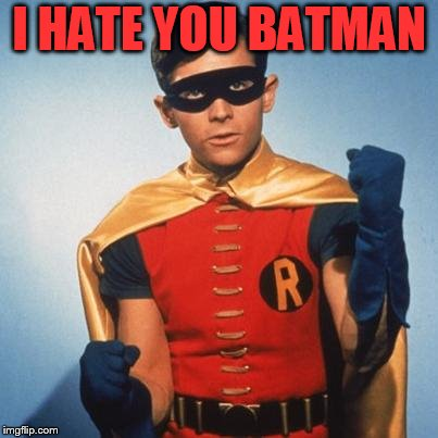 Robin | I HATE YOU BATMAN | image tagged in robin | made w/ Imgflip meme maker