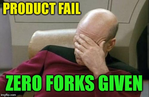 Captain Picard Facepalm Meme | PRODUCT FAIL ZERO FORKS GIVEN | image tagged in memes,captain picard facepalm | made w/ Imgflip meme maker
