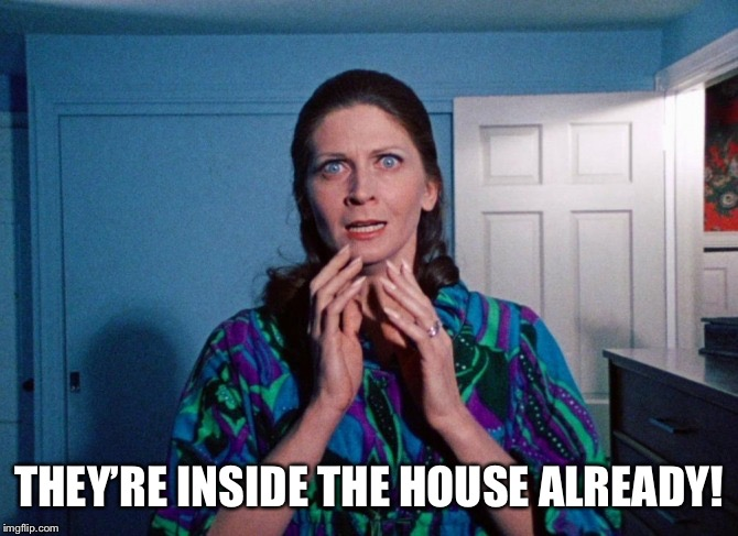 THEY'RE INSIDE THE HOUSE ALREADY! | made w/ Imgflip meme maker