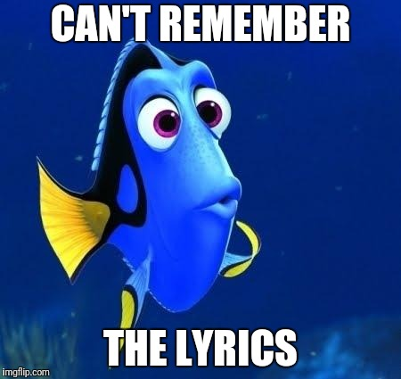 dory forgets | CAN'T REMEMBER THE LYRICS | image tagged in dory forgets | made w/ Imgflip meme maker
