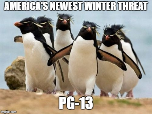 Penguin Gang | AMERICA'S NEWEST WINTER THREAT PG-13 | image tagged in memes,penguin gang | made w/ Imgflip meme maker