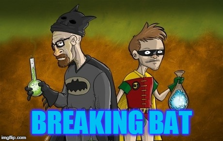 holly crap batman | BREAKING BAT | image tagged in breaking bad,batman | made w/ Imgflip meme maker