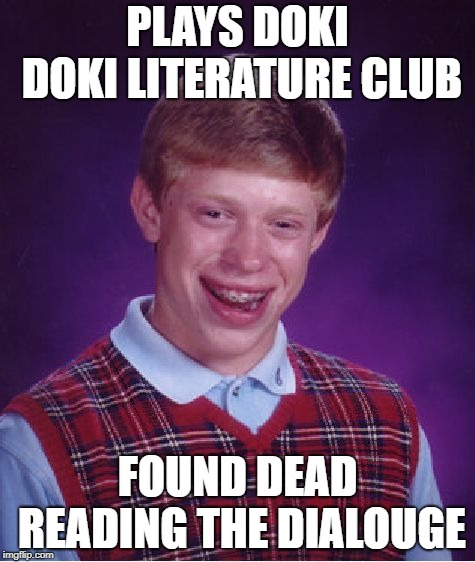 when the wall breaks |  PLAYS DOKI DOKI LITERATURE CLUB; FOUND DEAD READING THE DIALOUGE | image tagged in memes,bad luck brian,doki doki literature club | made w/ Imgflip meme maker