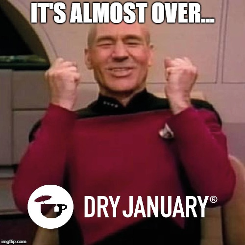 End of dryanuary | IT'S ALMOST OVER... | image tagged in alcohol,beer,celebrate,wine | made w/ Imgflip meme maker