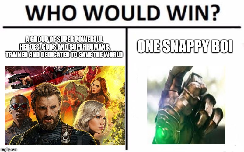Who Would Win? |  ONE SNAPPY BOI; A GROUP OF SUPER POWERFUL HEROES, GODS AND SUPERHUMANS, TRAINED AND DEDICATED TO SAVE THE WORLD | image tagged in memes,who would win,thanos,avengers infinity war,avengers | made w/ Imgflip meme maker