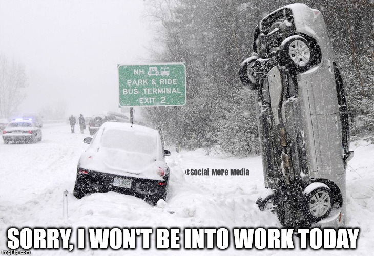 It's Snowmageddon | SORRY, I WON'T BE INTO WORK TODAY | image tagged in winter storm,car,accident,work,snowmageddon,orillia | made w/ Imgflip meme maker