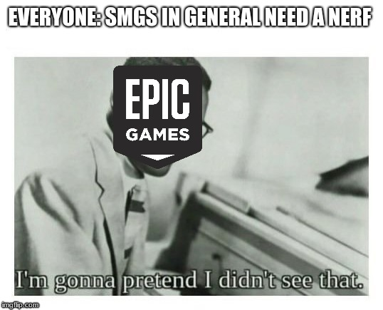 I'm gonna pretend I didn't see that | EVERYONE: SMGS IN GENERAL NEED A NERF | image tagged in i'm gonna pretend i didn't see that | made w/ Imgflip meme maker