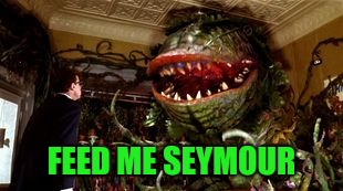 FEED ME SEYMOUR | made w/ Imgflip meme maker