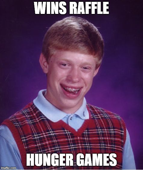 Bad Luck Brian |  WINS RAFFLE; HUNGER GAMES | image tagged in memes,bad luck brian | made w/ Imgflip meme maker