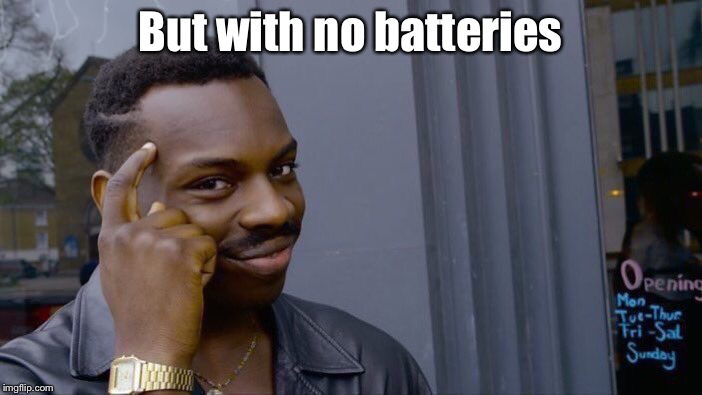 Roll Safe Think About It Meme | But with no batteries | image tagged in memes,roll safe think about it | made w/ Imgflip meme maker
