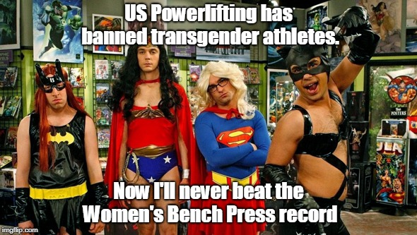US Powerlifting has banned transgender athletes. Now I'll never beat the Women's Bench Press record | image tagged in transgender super heros | made w/ Imgflip meme maker