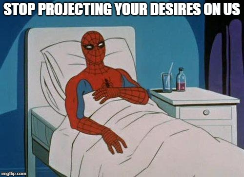 Spiderman Hospital Meme | STOP PROJECTING YOUR DESIRES ON US | image tagged in memes,spiderman hospital,spiderman | made w/ Imgflip meme maker
