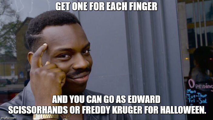 Roll Safe Think About It Meme | GET ONE FOR EACH FINGER AND YOU CAN GO AS EDWARD SCISSORHANDS OR FREDDY KRUGER FOR HALLOWEEN. | image tagged in memes,roll safe think about it | made w/ Imgflip meme maker