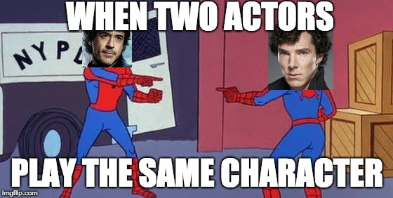 Get it? cause they are both Sherlock Holmes | WHEN TWO ACTORS PLAY THE SAME CHARACTER | image tagged in spider man double,memes,robert downey jr,benedict cumberbatch | made w/ Imgflip meme maker