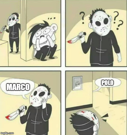 Hiding from serial killer | MARCO POLO | image tagged in hiding from serial killer | made w/ Imgflip meme maker