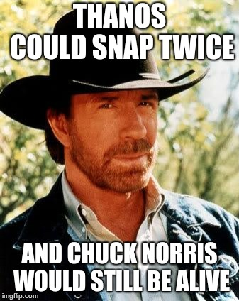 But if Chuck Norris Snaps.... (Chuck Norris Week Extension) |  THANOS COULD SNAP TWICE; AND CHUCK NORRIS WOULD STILL BE ALIVE | image tagged in memes,chuck norris,funny,chuck norris week,thanos | made w/ Imgflip meme maker