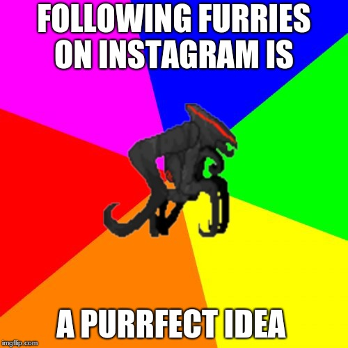 Advice muto meme | FOLLOWING FURRIES ON INSTAGRAM IS A PURRFECT IDEA | image tagged in memes,advice muto,furries,muto,godzilla approved | made w/ Imgflip meme maker