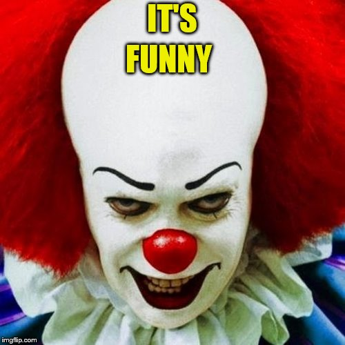 Pennywise | IT'S FUNNY | image tagged in pennywise | made w/ Imgflip meme maker