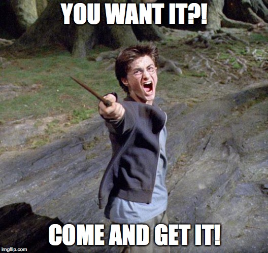 Harry potter | YOU WANT IT?! COME AND GET IT! | image tagged in harry potter | made w/ Imgflip meme maker