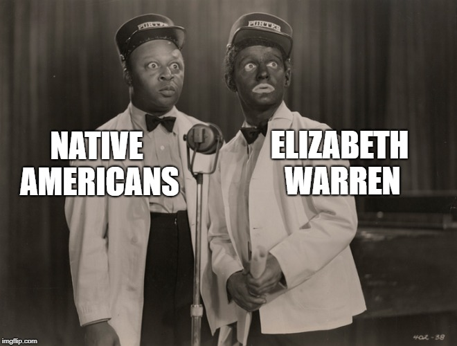 blackface | NATIVE AMERICANS ELIZABETH WARREN | image tagged in blackface | made w/ Imgflip meme maker