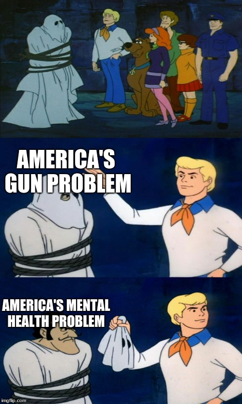 Scooby Doo The Ghost | AMERICA'S GUN PROBLEM AMERICA'S MENTAL HEALTH PROBLEM | image tagged in scooby doo the ghost | made w/ Imgflip meme maker