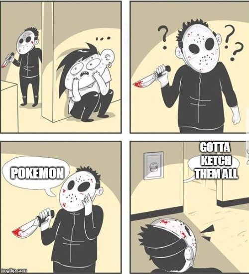 jason |  GOTTA KETCH THEM ALL; POKEMON | image tagged in jason | made w/ Imgflip meme maker