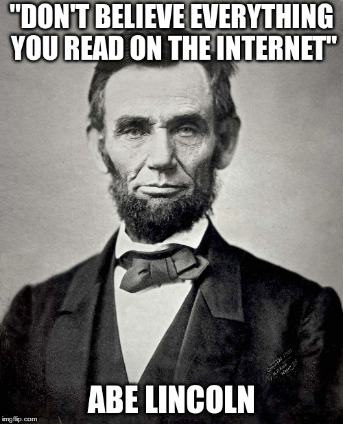 "Real Quotes from Real People! |  ""DON'T BELIEVE EVERYTHING YOU READ ON THE INTERNET""; ABE LINCOLN 