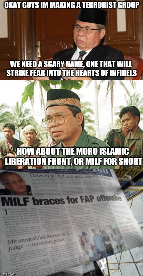 I really hope milf doesnt blow us innocent citizens! | OKAY GUYS IM MAKING A TERRORIST GROUP WE NEED A SCARY NAME, ONE THAT WILL STRIKE FEAR INTO THE HEARTS OF INFIDELS HOW ABOUT THE MORO ISLAMIC | image tagged in milf,fap,claybourne,terrorism,fail,hilarious memes | made w/ Imgflip meme maker