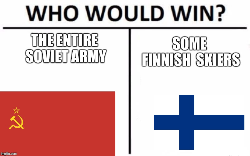 Who Would Win? Meme | THE ENTIRE SOVIET ARMY SOME FINNISH SKIERS | image tagged in memes,who would win | made w/ Imgflip meme maker