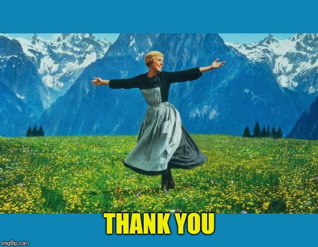 the sound of music happiness | THANK YOU | image tagged in the sound of music happiness | made w/ Imgflip meme maker
