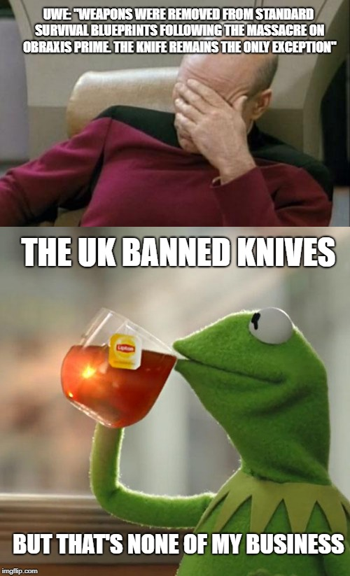 "UWE: ""WEAPONS WERE REMOVED FROM STANDARD SURVIVAL BLUEPRINTS FOLLOWING THE MASSACRE ON OBRAXIS PRIME. THE KNIFE REMAINS THE ONLY EXCEPTION""  