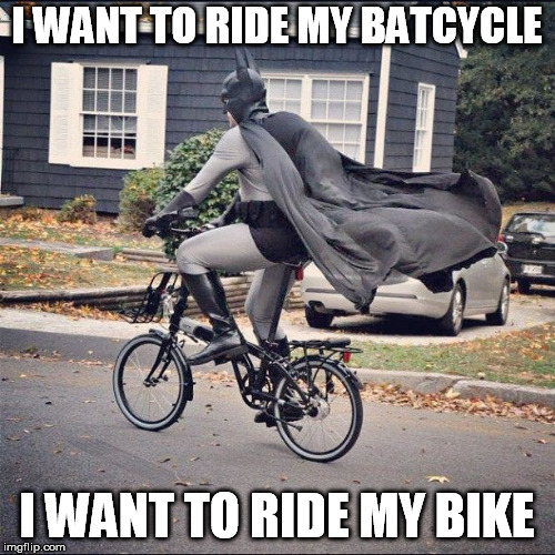 I WANT TO RIDE MY BATCYCLE I WANT TO RIDE MY BIKE | made w/ Imgflip meme maker