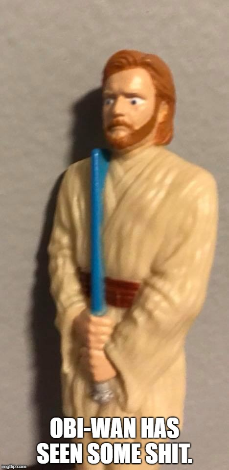 OBI-WAN HAS SEEN SOME SHIT. | image tagged in obi wan kenobi | made w/ Imgflip meme maker