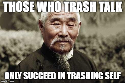Wise man | THOSE WHO TRASH TALK ONLY SUCCEED IN TRASHING SELF | image tagged in wise man | made w/ Imgflip meme maker