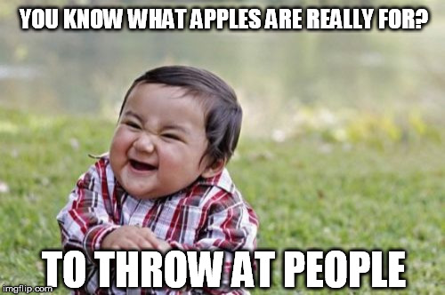 Evil Toddler Meme | YOU KNOW WHAT APPLES ARE REALLY FOR? TO THROW AT PEOPLE | image tagged in memes,evil toddler | made w/ Imgflip meme maker