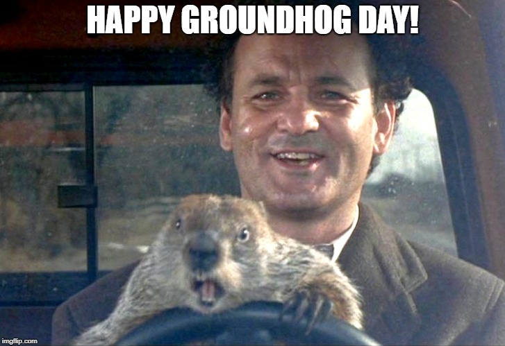 Groundhog Day | HAPPY GROUNDHOG DAY! | image tagged in political meme | made w/ Imgflip meme maker