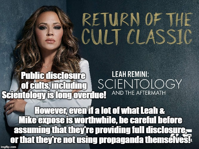 Scientology Selective Disclosure | Public disclosure of cults, including Scientology is long overdue! However, even if a lot of what Leah & Mike expose is worthwhile, be caref | image tagged in scientology,leah remini,cult,propaganda,biased media | made w/ Imgflip meme maker