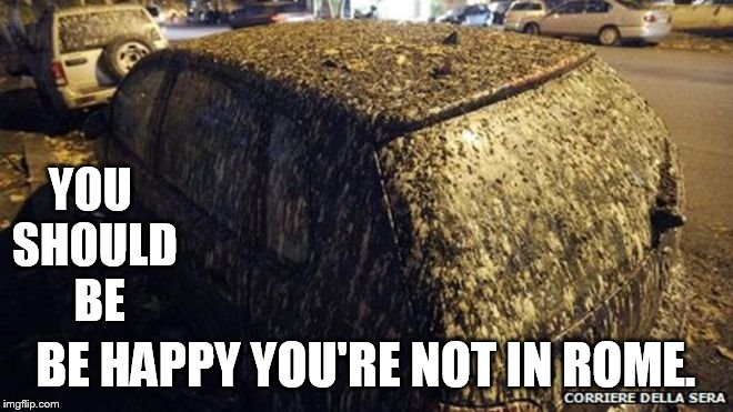 YOU SHOULD  BE BE HAPPY YOU'RE NOT IN ROME. | made w/ Imgflip meme maker