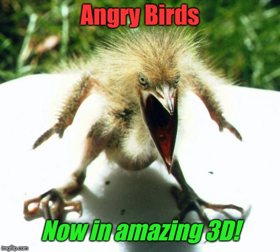 Angry Birds is coming into the 21st century - Bird Weekend February 1-3, a moemeobro, Claybourne, and 1forpeace Event | Angry Birds Now in amazing 3D! | image tagged in angry bird | made w/ Imgflip meme maker