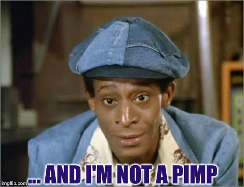 ... AND I'M NOT A PIMP | made w/ Imgflip meme maker