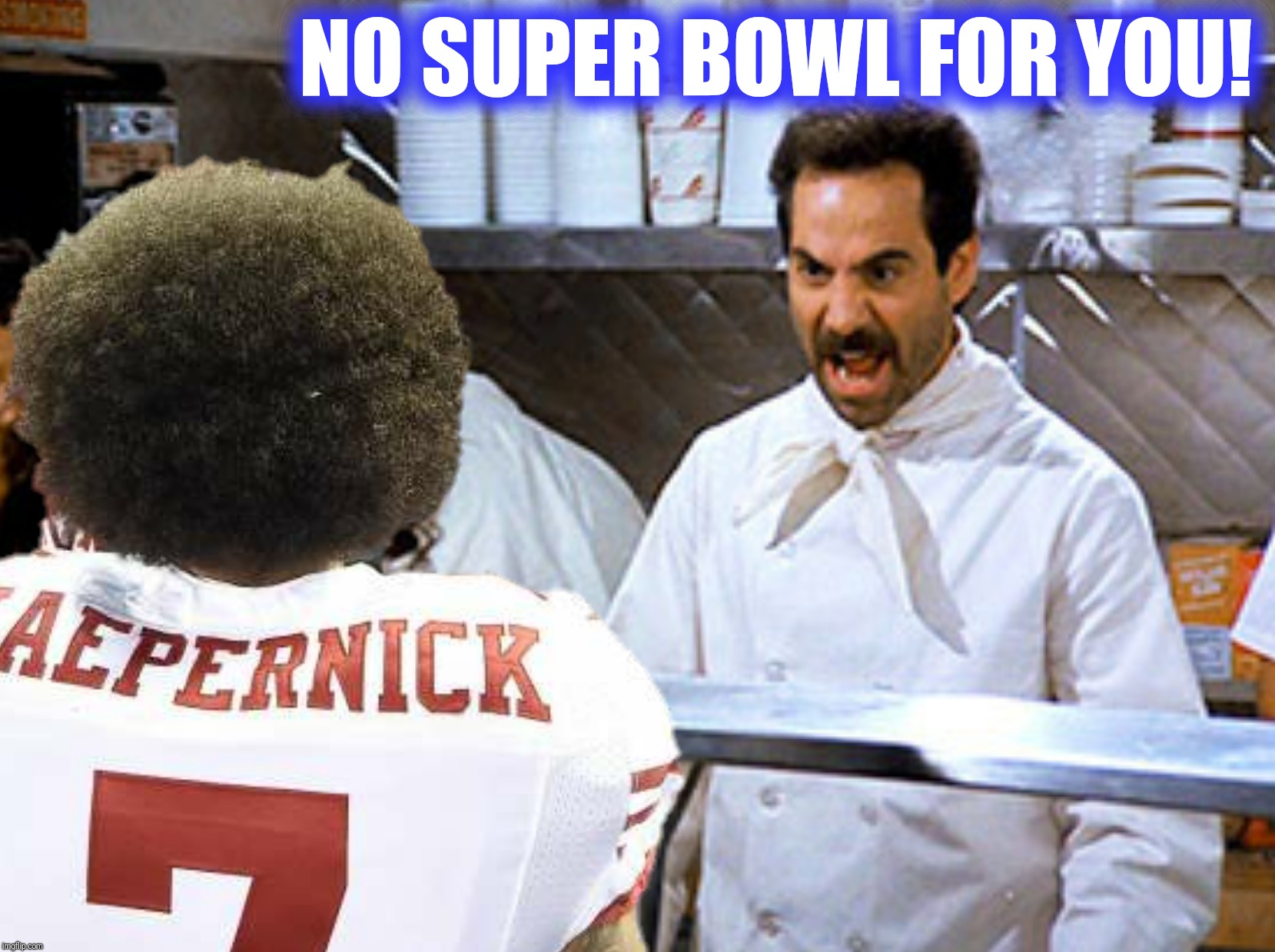 Bad Photoshop Sunday presents:  Bad Photoshop Super Bowl Sunday |  NO SUPER BOWL FOR YOU! | image tagged in bad photoshop sunday,bad photoshop super bowl sunday,seinfeld,soup nazi,super bowl | made w/ Imgflip meme maker