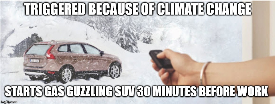 TRIGGERED BECAUSE OF CLIMATE CHANGE STARTS GAS GUZZLING SUV 30 MINUTES BEFORE WORK | image tagged in remote winter | made w/ Imgflip meme maker