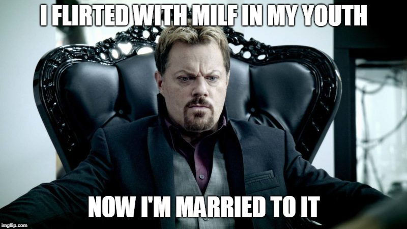 I FLIRTED WITH MILF IN MY YOUTH NOW I'M MARRIED TO IT | made w/ Imgflip meme maker