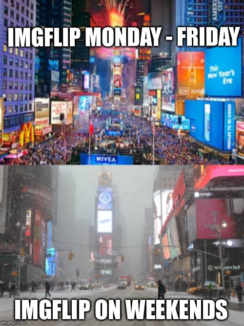IMGFLIP MONDAY - FRIDAY IMGFLIP ON WEEKENDS | image tagged in happy new year from time square | made w/ Imgflip meme maker