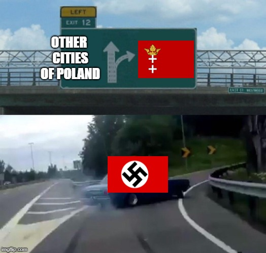Left Exit 12 Off Ramp Meme | OTHER CITIES OF POLAND | image tagged in memes,left exit 12 off ramp | made w/ Imgflip meme maker